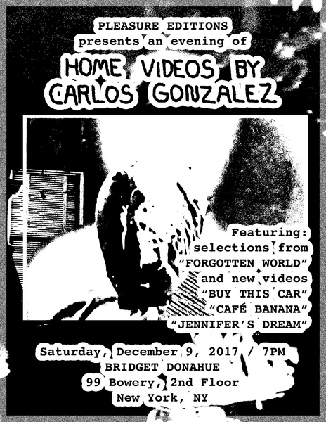 Pleasure Editions Presents an Evening of Home Videos by Carlos Gonzalez, Saturday, December 9th, 7PM