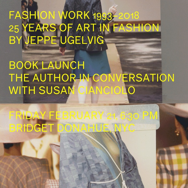 Book Launch: Fashion Work 1993-2018, 25 Years of Art in Fashion by Jeppe Ugelvig, in conversation with Susan Cianciolo at 6:30PM on Friday, February 21